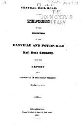 Central Rail Road: Reports of the Engineers of the Danville and Pottsville Rail Road Company ; with the Report of the Committee of the Board Thereon, October 15, 1831
