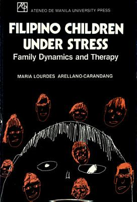 Filipino Children Under Stress  Family Dynamics and Therapy PDF