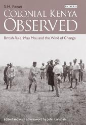 Colonial Kenya Observed: British Rule, Mau Mau and the Wind of Change