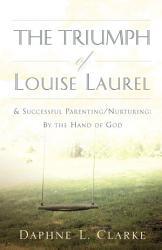 The Triumph Of Louise Laurel Successful Parenting Nurturing Book PDF