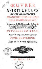 Œuvres spirituelles de feu monseigneur François De Salignac de la Mothe-Fenelon ... Tome premier (- ): Tome quatriéme. Suite de ses lettres spirituelles, Volume4