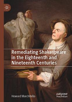 Remediating Shakespeare in the Eighteenth and Nineteenth Centuries PDF