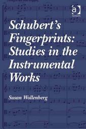 Schubert's Fingerprints: Studies in the Instrumental Works: Studies in the Instrumental Works