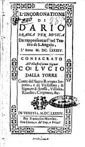 L' incoronatione di Dario drama per musica da rappresentarsi nel teatro di S. Angelo, l' anno 1684. Consacrato all' illustrissimo signor co. Lucio Dalla Torre ..