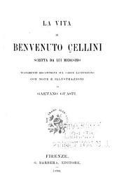 La vita di Benvenuto Cellini scritta da lui medesimo: nuovamente riscontratra sul codice Laurenziano