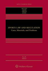 Sports Law and Regulation: Cases, Materials, and Problems, Edition 4