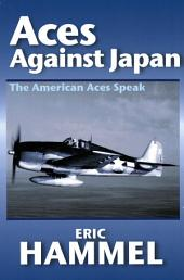 Aces Against Japan: The American Aces Speak