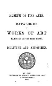 Catalogue of Works of Art Exhibited on the First Floor: Sculpture and Antiquities