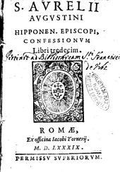 S. Aurelii Augustini Hipponen. episcopi, Confessionum libri tredecim