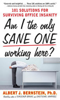 Am I The Only Sane One Working Here   101 Solutions for Surviving Office Insanity PDF