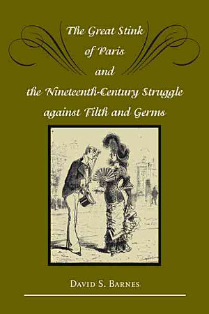 The Great Stink of Paris and the Nineteenth Century Struggle Against Filth and Germs PDF