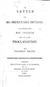 A Letter to Mr. H. Dundas ... in answer to his speech on the late ... Proclamation for the suppression of seditious publications, etc.