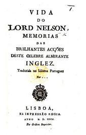 Vida do Lord Nelson, memorias das brilhantes acções deste celebre almirante inglez. Traduzida no idioma portuguez por ...