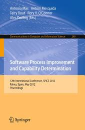 Software Process Improvement and Capability Determination: 12th International Conference, SPICE 2012, Palma de Mallorca, Spain, May 29-31, 2012. Proceedings