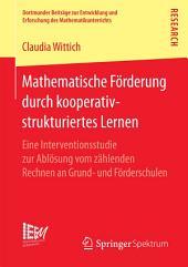Mathematische Förderung durch kooperativ-strukturiertes Lernen: Eine Interventionsstudie zur Ablösung vom zählenden Rechnen an Grund- und Förderschulen