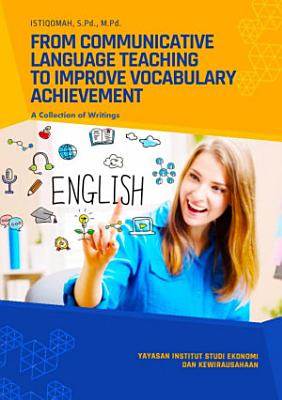 FROM COMMUNICATIVE LANGUAGE TEACHING TO IMPROVE VOCABULARY ACHIEVEMENT  A Collection of Writings PDF