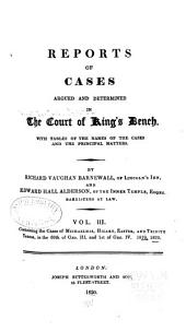 Reports of Cases Argued and Determined in the Court of King's Bench: With Tables of the Names of the Cases and the Principal Matters, Volume 3