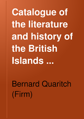 Catalogue of the Literature and History of the British Islands ...: Offered at the Net Prices Affixed