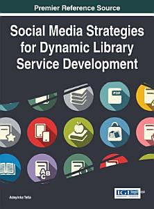 Social Media Strategies for Dynamic Library Service Development