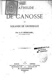 Mathilde de Canosse et Yolande de Groningue: roman historique