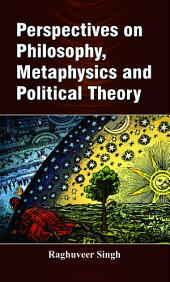 Perspectives on Philosophy, Metaphysics and Political Theory