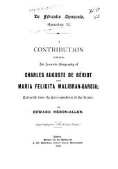 A Contribution Towards an Accurate Biography of Charles Auguste de Bériot and Maria Felicita Malibran-Garcia: Extracted from the Correspondence of the Former