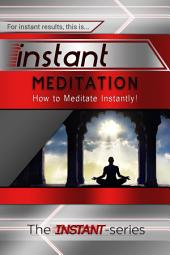 Instant Meditation: How to Meditate Instantly!