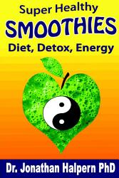 Super Healthy Smoothies For Detox Diet Energy Nutritionally Energetically Seasonally Balanced Smoothies Book PDF