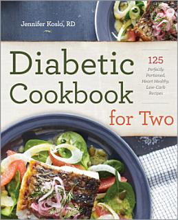 Diabetic Cookbook for Two  125 Perfectly Portioned  Heart Healthy  Low Carb Recipes Book
