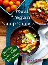 Real Vegan Dump Dinners: A Wonderfully Delicious Hearty & Healthy Vegan Meal