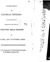 Instructions to General Officers commanding Districts, respecting the duty of Inspecting Field Officers of Yeomanry and Volunteer Corps. [With blank forms for Inspection Returns.]