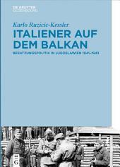 Italiener auf dem Balkan: Besatzungspolitik in Jugoslawien 1941–1943
