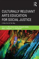 Culturally Relevant Arts Education For Social Justice Book PDF