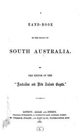 A hand-book to the colony of South Australia, by the ed. of the 'Australian and New Zealand gazette'.