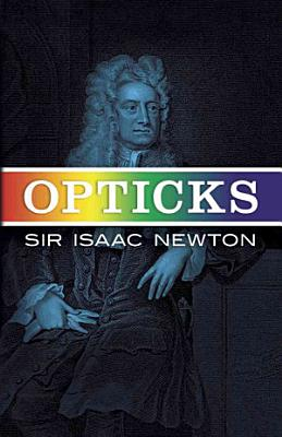 Opticks  Or  A Treatise of the Reflections  Refractions  Inflections   Colours of Light