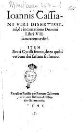 Ioannis Cassiani ... De incarnatione Domini libri 7. iam recens aediti. Item beati Cyrilli sermo, De eo quòd verbum Dei factum sit homo