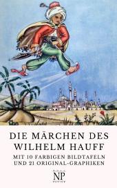 Die Märchen des Wilhelm Hauff - Illustrierte Ausgabe: Mit 10 farbigen Bildtafeln und 21 Original-Graphiken