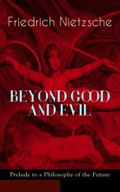 BEYOND GOOD AND EVIL - Prelude to a Philosophy of the Future: The Critique of the Traditional Morality and the Philosophy of the Past