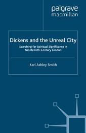 Dickens and the Unreal City: Searching for Spiritual Significance in Nineteenth-Century London