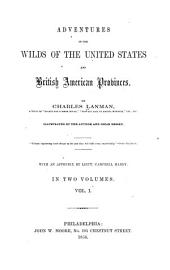 Adventures in the Wilds of the United States and British American Provinces: Volume 1