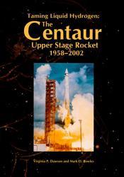 Taming Liquid Hydrogen  The Centaur Upper Stage Rocket 1958 2002 PDF