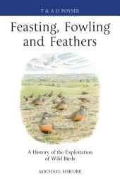 Feasting, Fowling and Feathers: A History of the Exploitation of Wild Birds