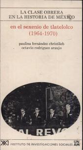 En el sexenio de Tlatelolco (1964-1970): acumulación de capital, estado y clase obrera, Volumen 13