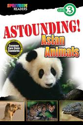 ASTOUNDING! Asian Animals: Level 3