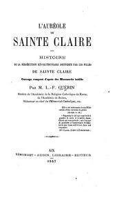 L'aureole de Sainte Claire. Histoire de la persécution révolutionnaire soufferte par les filles de Sainte Claire. Ouvrage composé d'après des manuscrits inédits