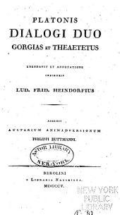 Platonis dialogi selecti ...: Gorgias. Theaetetus, accedit auctarium animalversionum P. Buttman