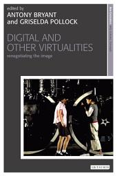 Digital and Other Virtualities: Renegotiating the Image