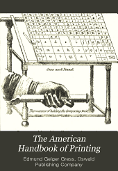 The American Handbook of Printing: Containing in Brief and Simple Style Something about Every Department of the Art and Business of Printing