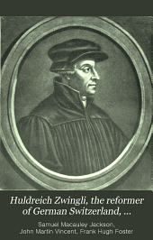 Huldreich Zwingli: The Reformer of German Switzerland (1484-1531)