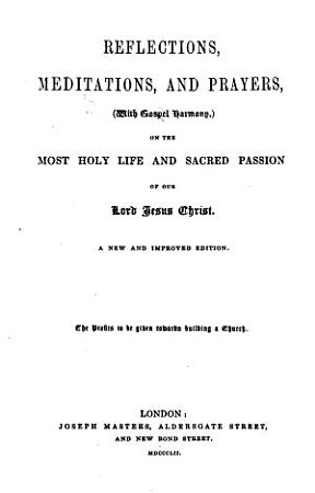 Reflections  Meditations and Prayers  with Gospel Harmony  on the most holy life and sacred Passion of Our Lord Jesus Christ  The preface signed  R  B   i e  Robert Brett PDF